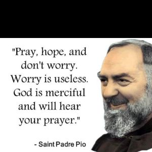Padre Pio - do not worry